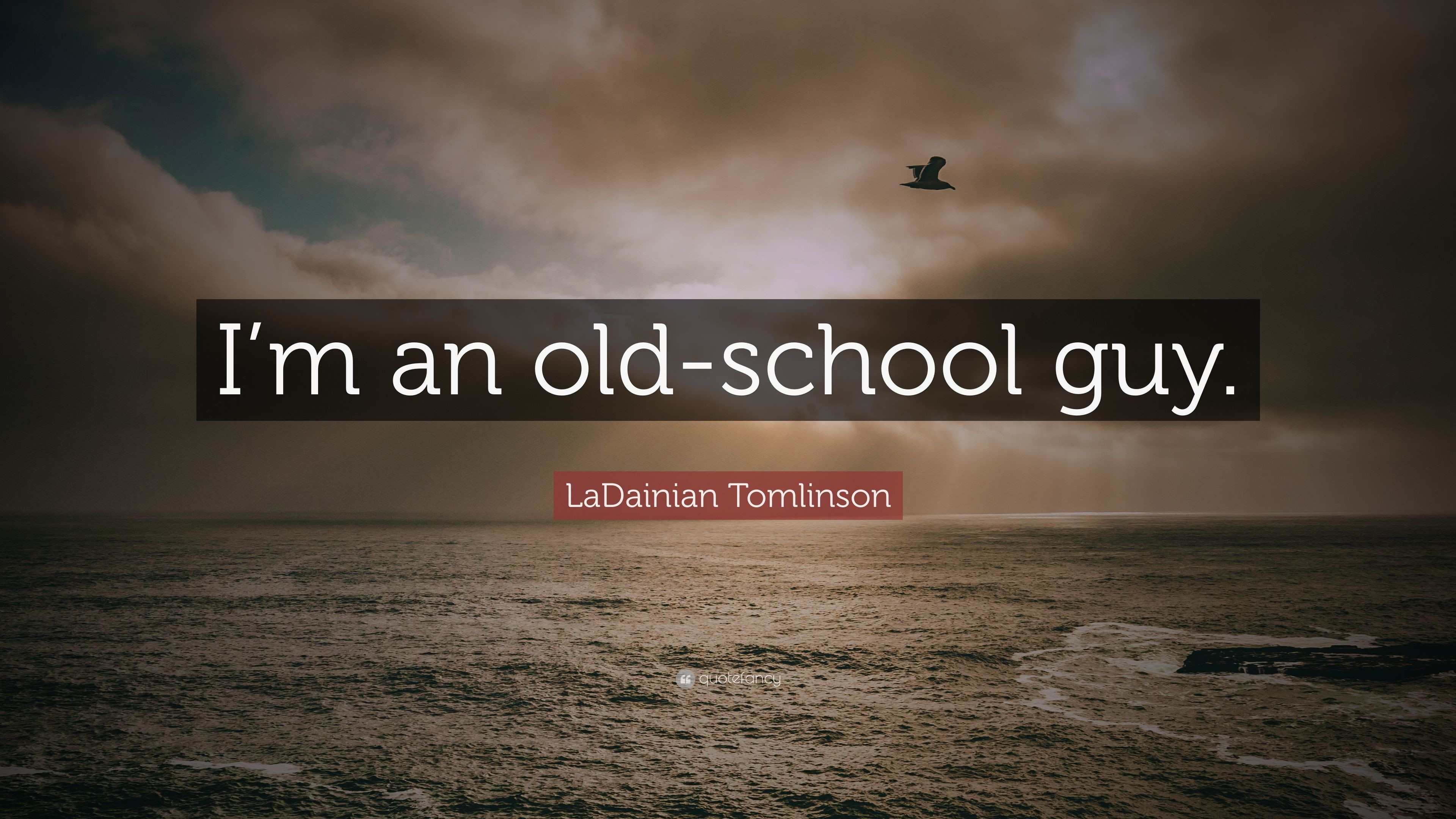 """LaDainian Tomlinson Quote: """"I'm an old-school guy."""""""
