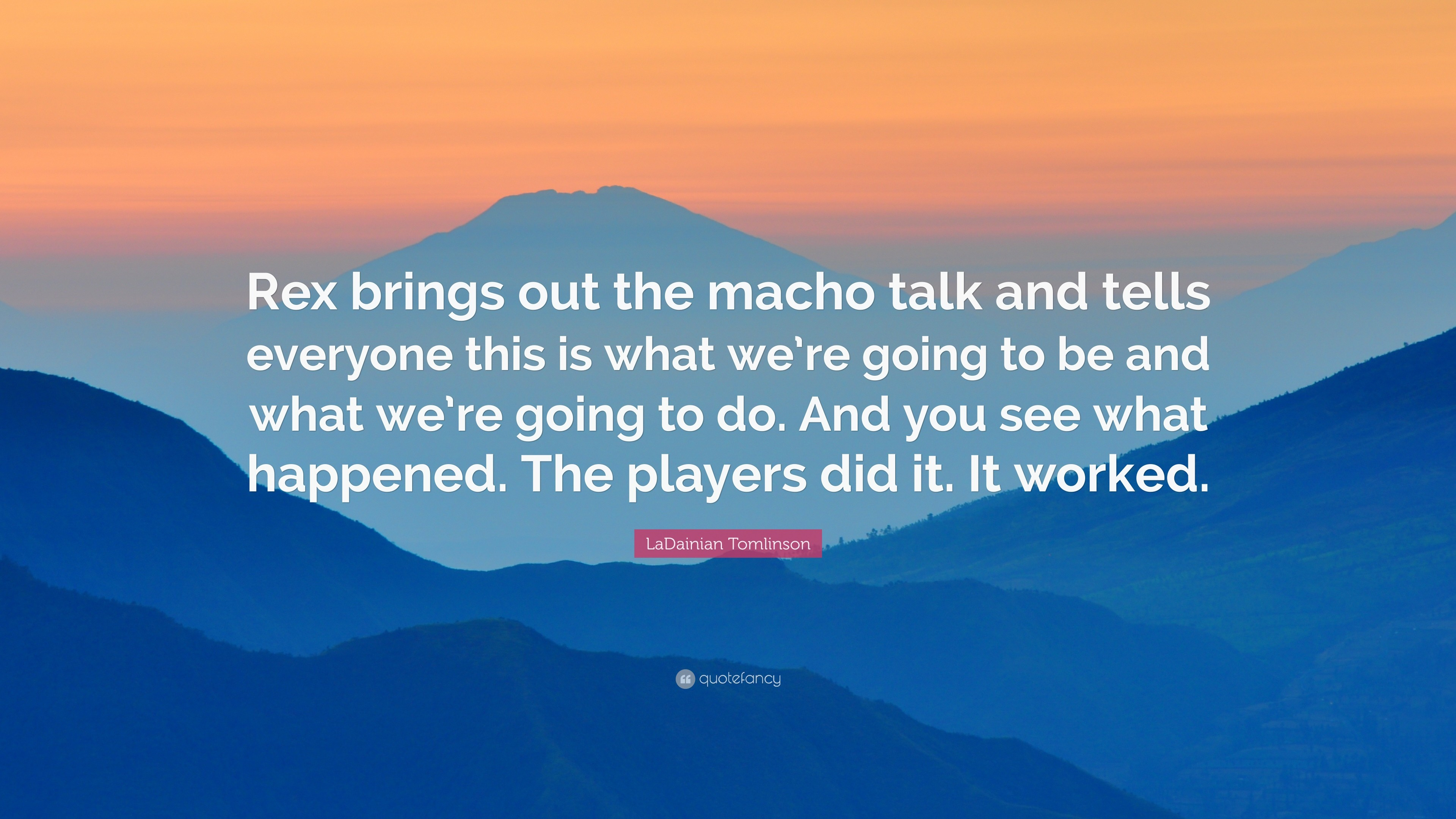 """LaDainian Tomlinson Quote: """"Rex brings out the macho talk and tells  everyone this is"""