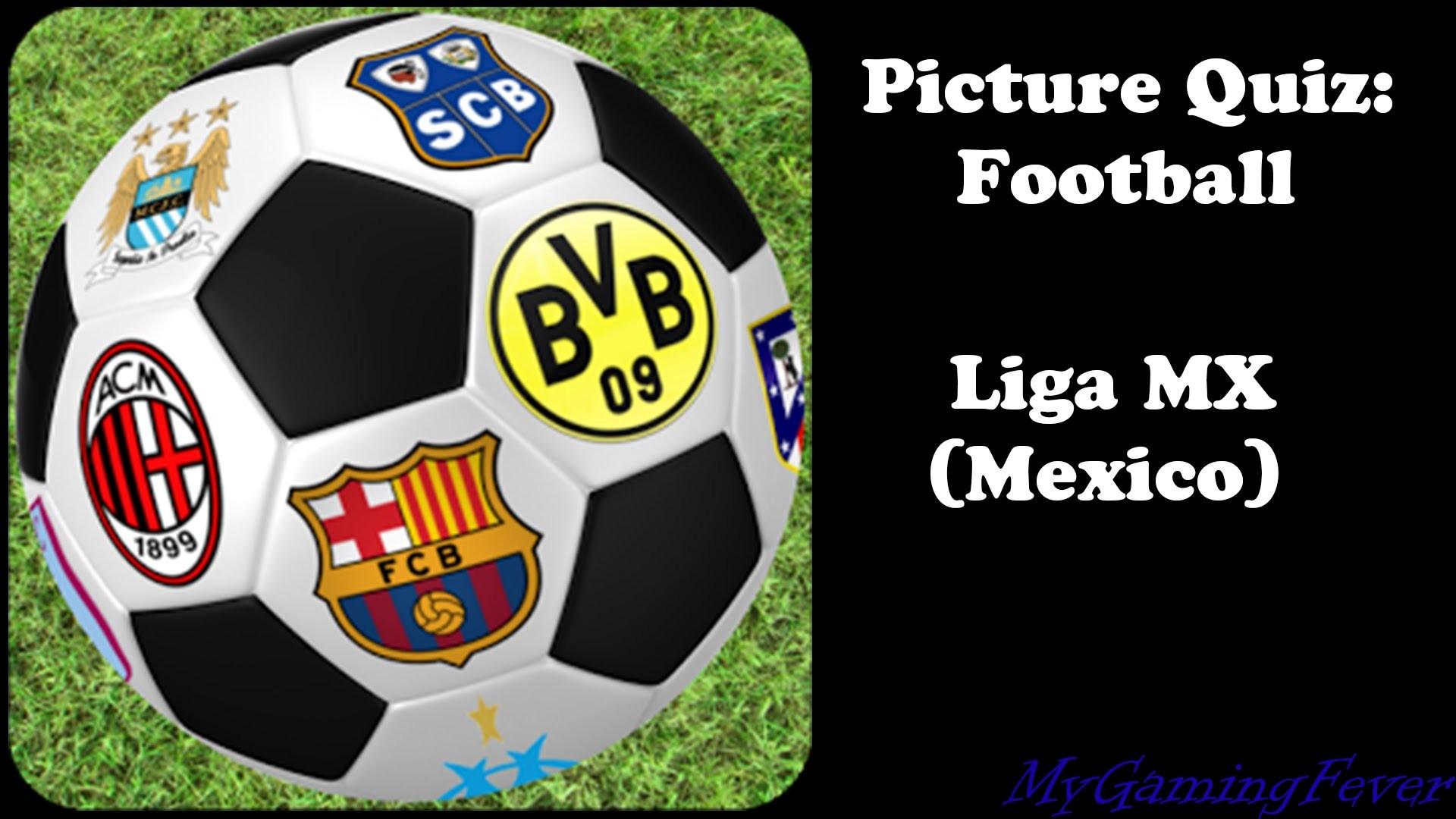 Picture Quiz: Football – Liga MX ( Mexico )