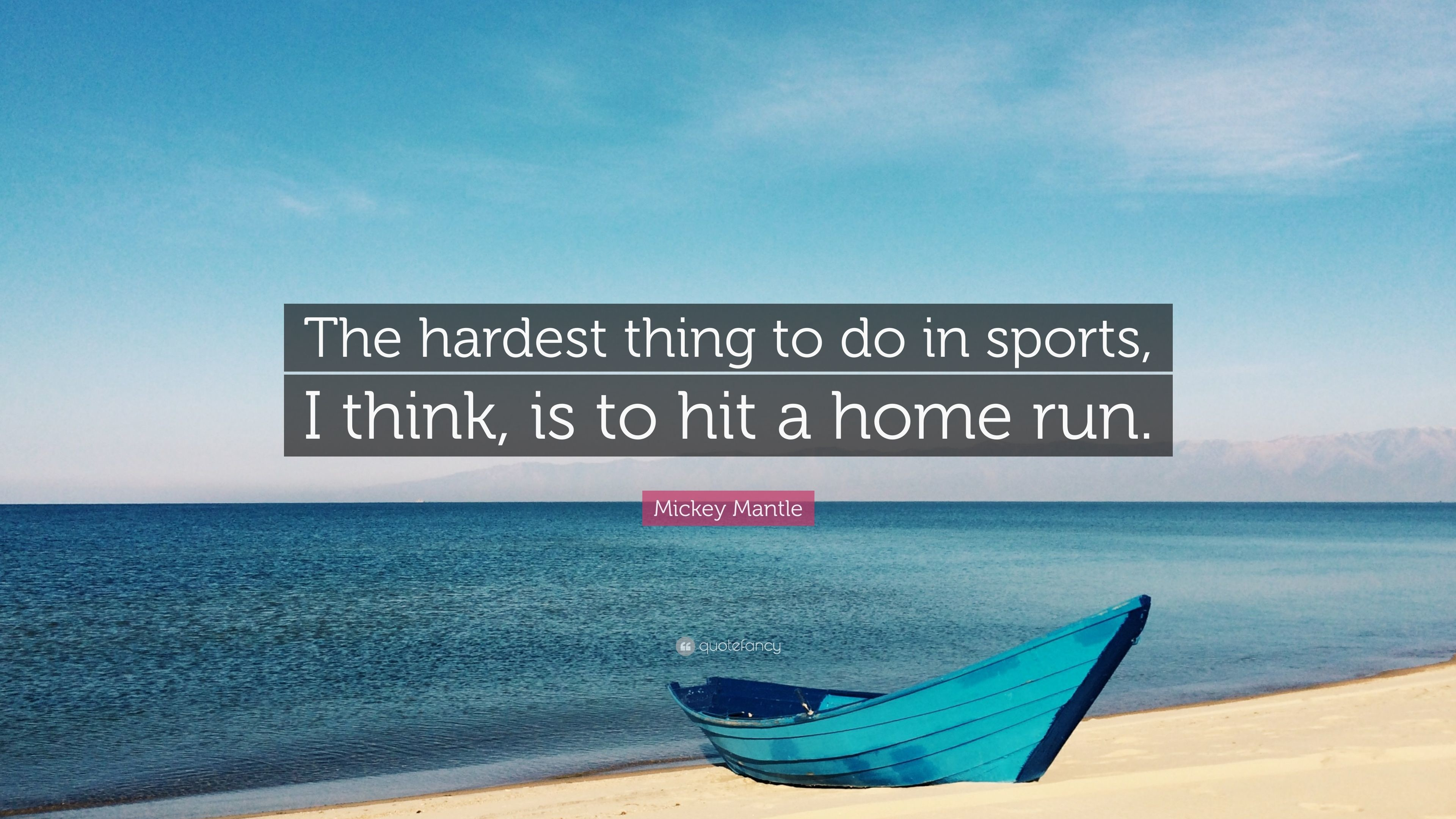 """Mickey Mantle Quote: """"The hardest thing to do in sports, I think,"""