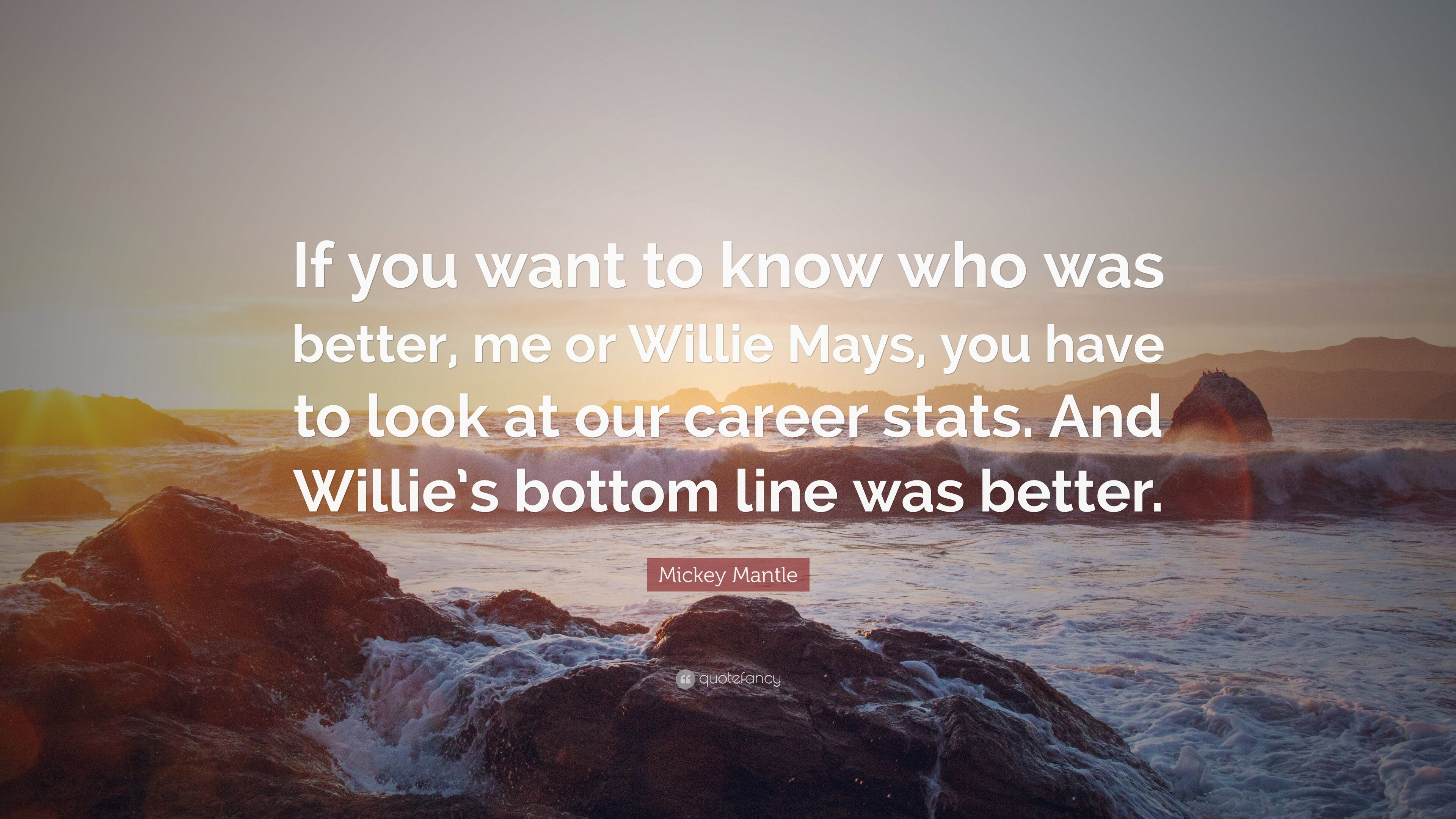 """Mickey Mantle Quote: """"If you want to know who was better, me or"""