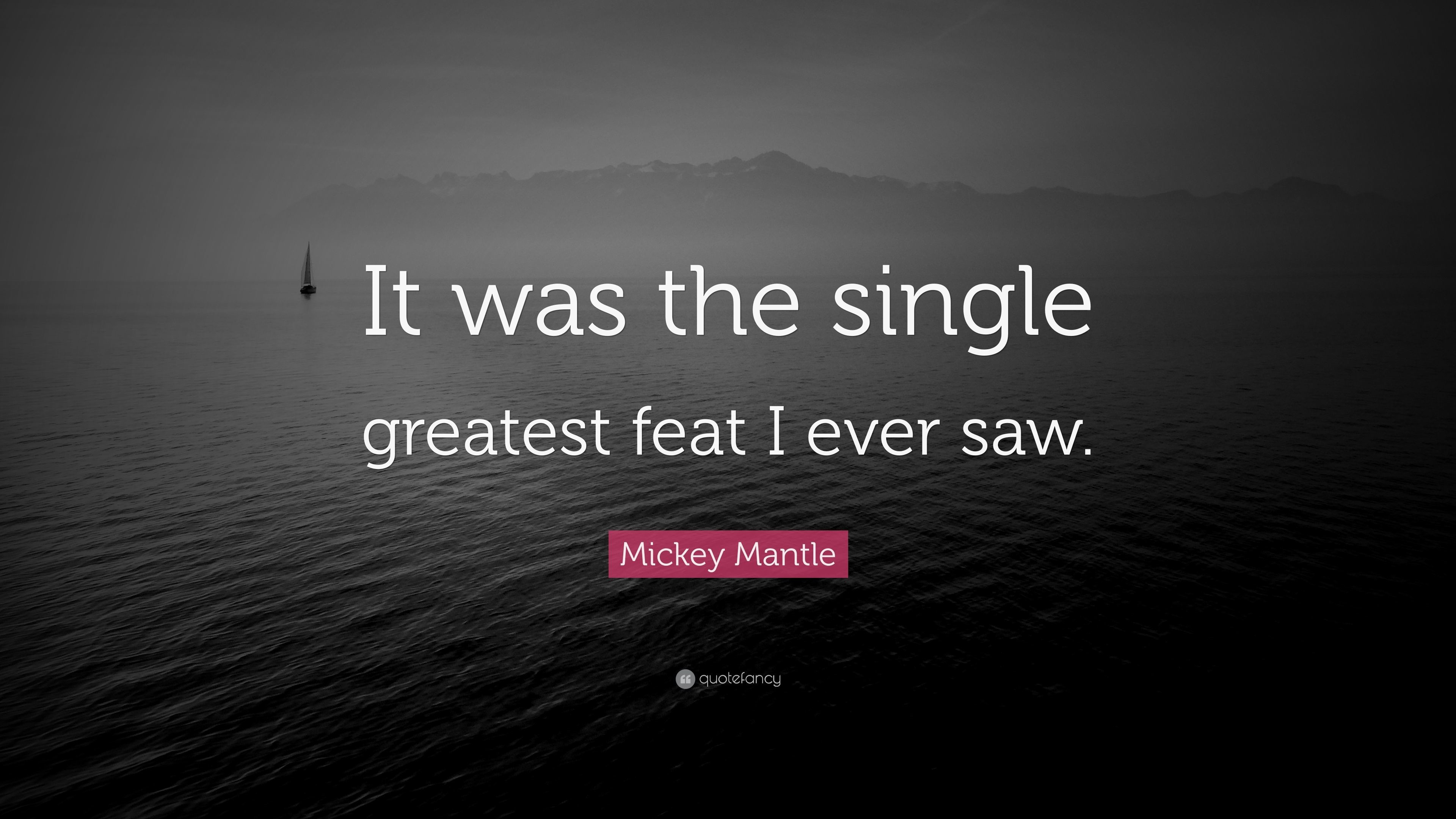 """Mickey Mantle Quote: """"It was the single greatest feat I ever saw."""""""