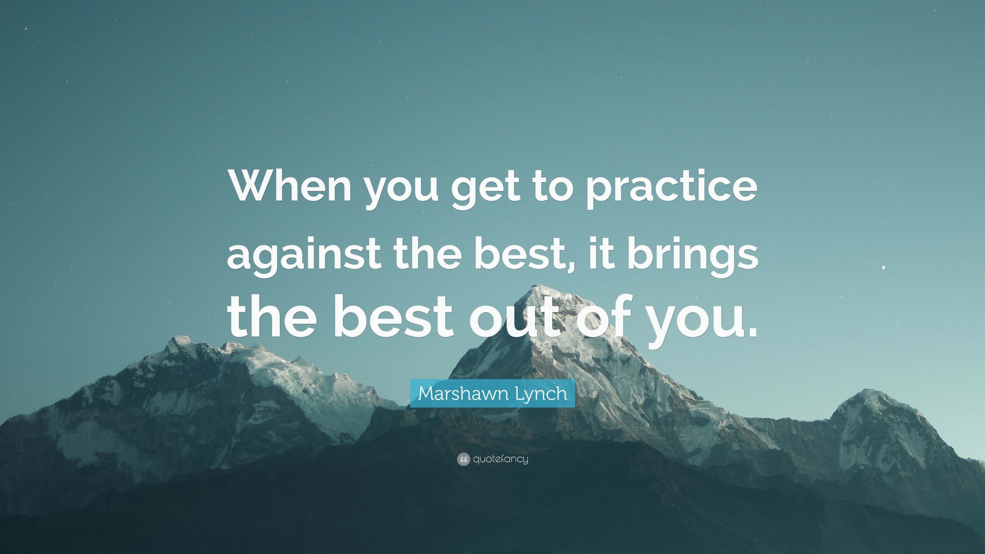 """Marshawn Lynch Quote: """"When you get to practice against the best, it brings"""
