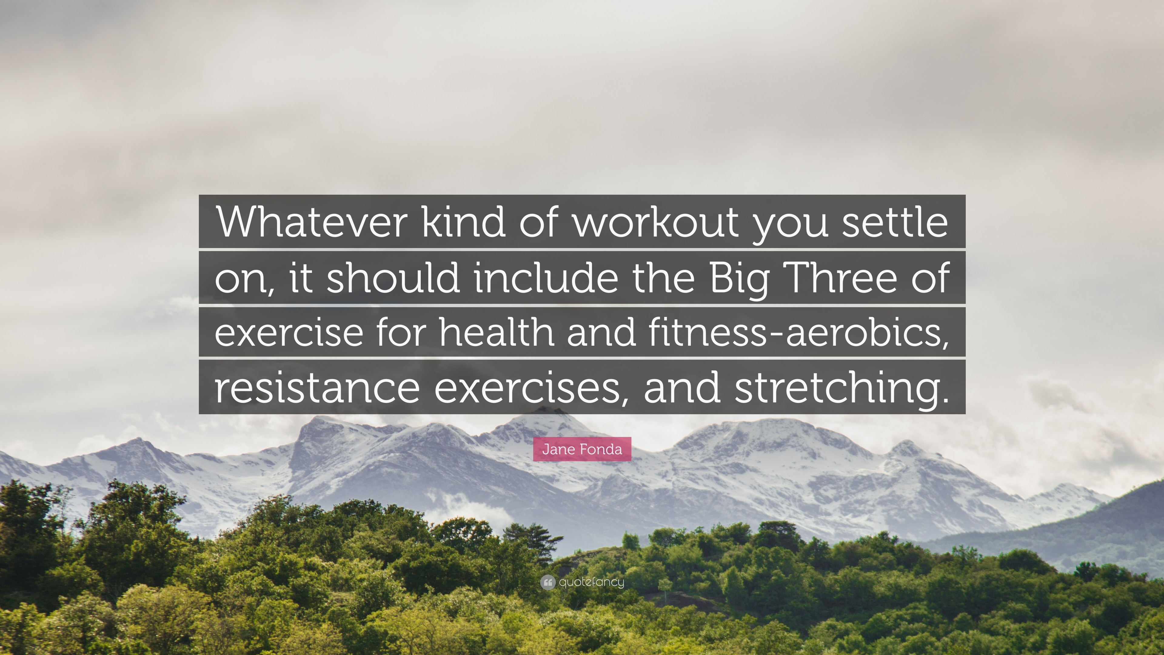 """Jane Fonda Quote: """"Whatever kind of workout you settle on, it should include"""